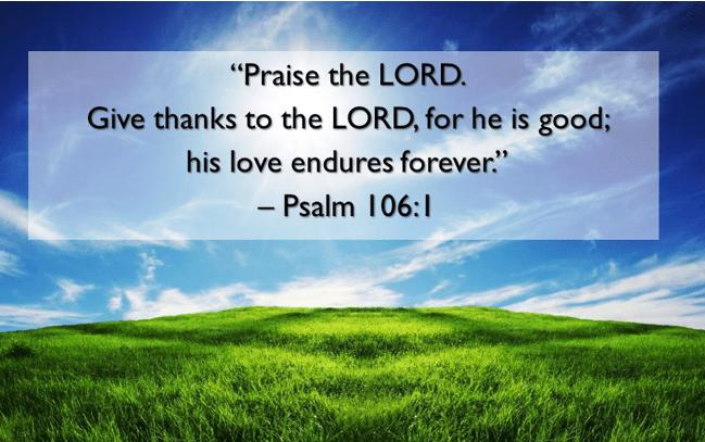 PRAISE GOD FOR HIS LOVE ENDURES FOREVER