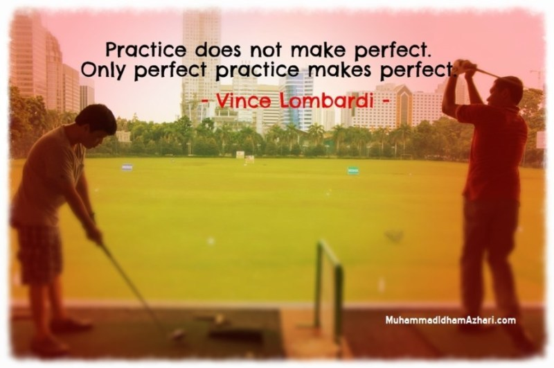 Practice Does Not Make Perfect Only Perfect Practice Makes Perfect