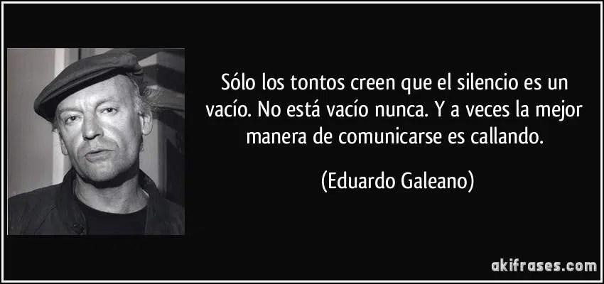 112 Pequeñas Frases De Eduardo Galeano Para Reflexionar Un Mundo