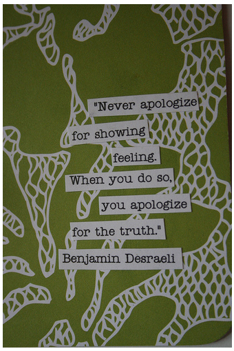 never apologize for showing feeling