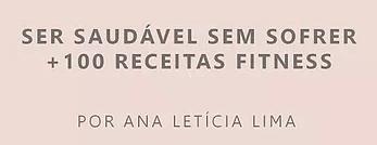 Ser Saudável Sem Sofrer + 100 Receitas Fitness (Ana Letícia)