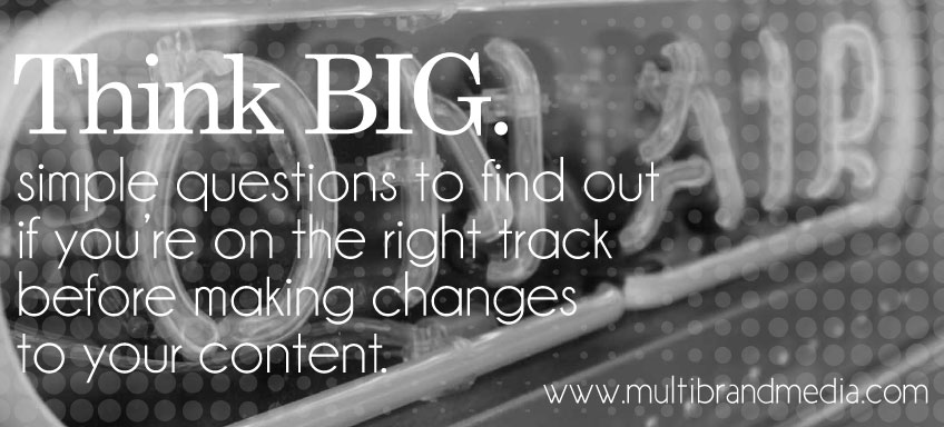 THINK BIG. BEFORE YOU CONTEMPLATE CHANGES THAT MAY AFFECT YOUR CONTENT