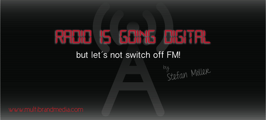 Radio is going digital – but let´s not switch off FM!
