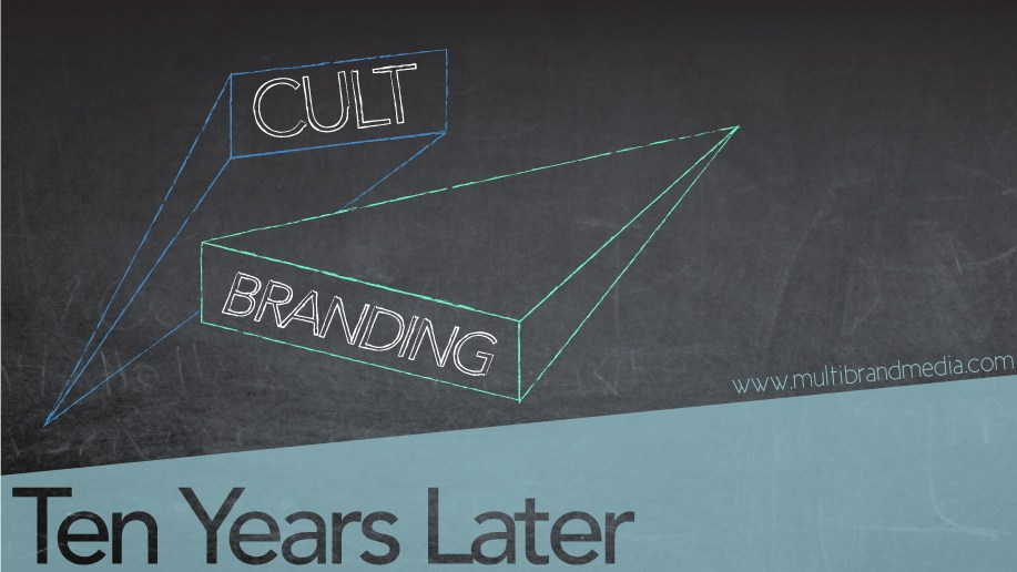 Cult Branding Ten Years Later by www.multibrandmedia.com