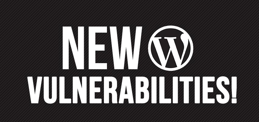 Wordpress Vulnerabilities Discovered
