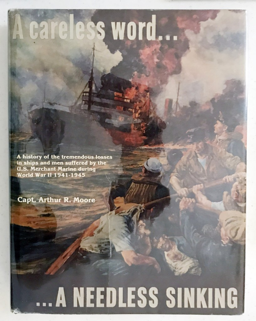 """""""A Careless Word ... A Needless Sinking,"""" by Capt. Arthur Moore Jr., a copy of which is on display at an Aug. 3, 2017, event at American Legion Goodrich-Caldwell Post 6 in Hallowell, documents history of the U.S. merchant marine in World War II."""