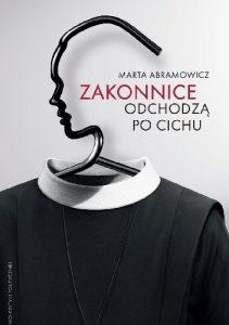 Zakonnice odchodzą po cichu Marta Abramowicz okładka