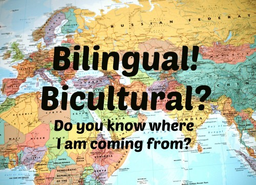 Bilingual! Bicultural? Do you know where I am coming from?