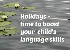 Holidays - time to boost your bilingual child's language skills