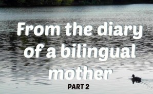 From the diary of a bilingual mother, part 2