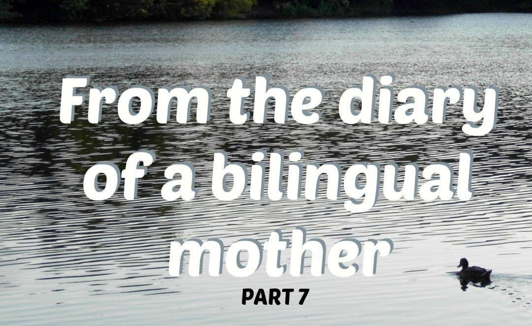 From the diary of a bilingual mother, part 7