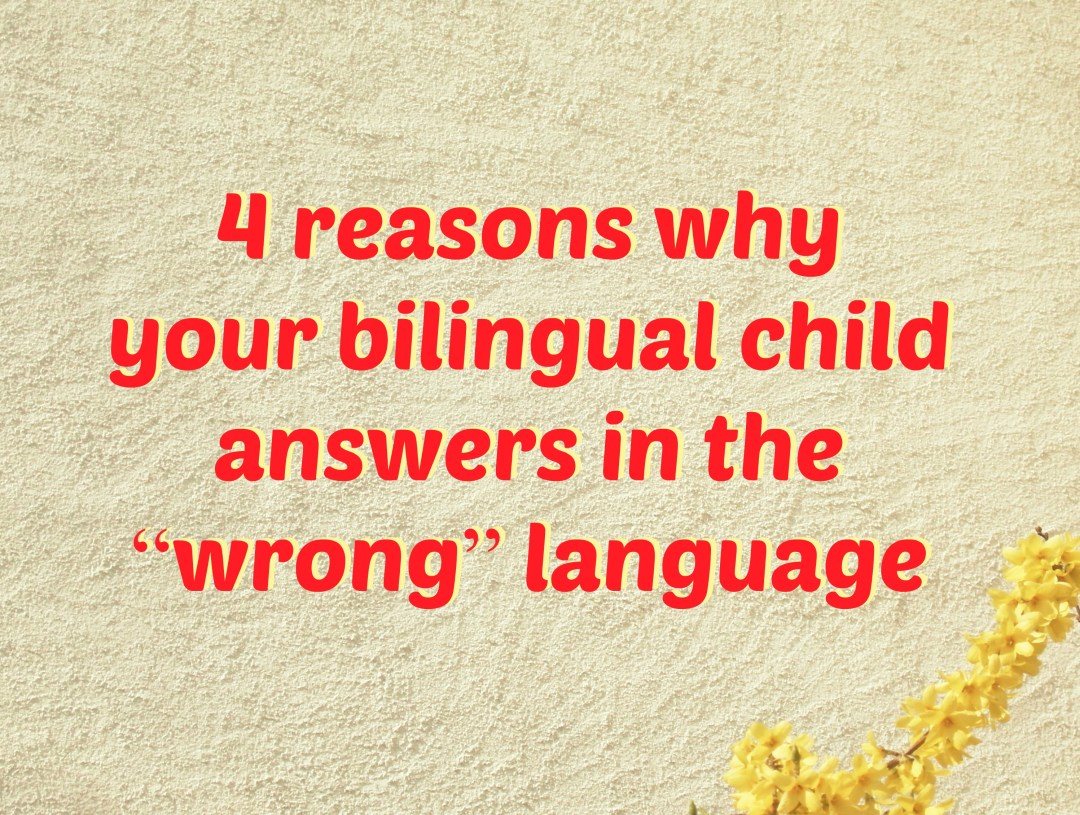 4 reasons why your bilingual child answers in the wrong language