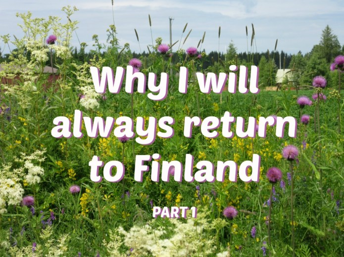 15-07-15 Why I will always return to Finland, part 1