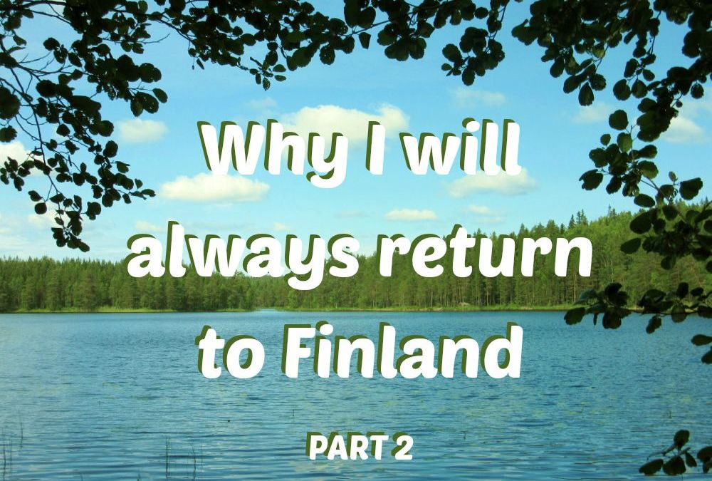 Why I will always return to Finland, part 2