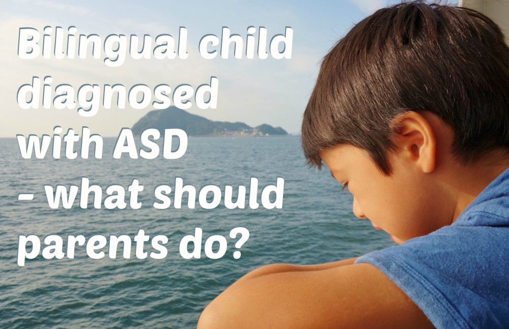 When a bilingual child is diagnosed as being on the autistic spectrum – what should parents do? [guest post]