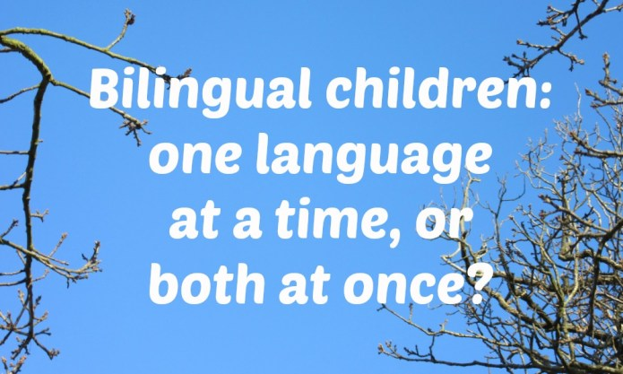 Bilingual children - one language at a time, or both at once?