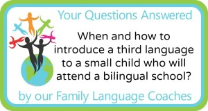 Q&A: When and how to introduce a third language to a small child who will attend a bilingual school?