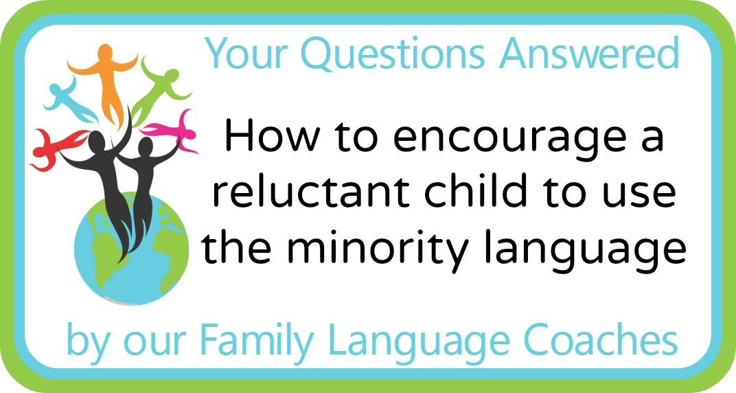 Q&A: How to encourage a reluctant child to use the minority language?