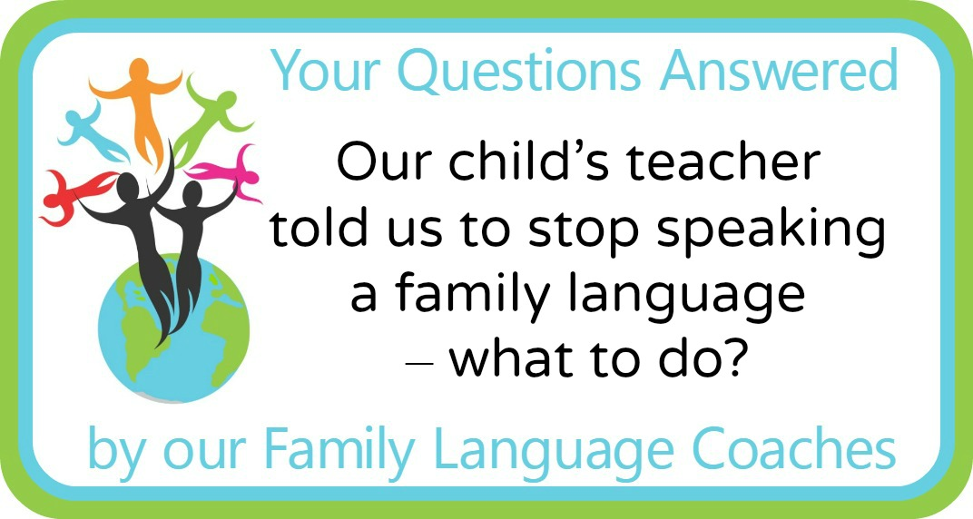Our child's teacher told us to stop speaking a family language – what to do?