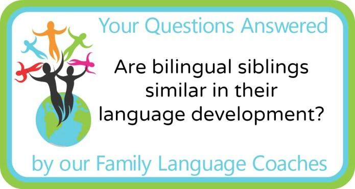 Are bilingual siblings similar in their language development?