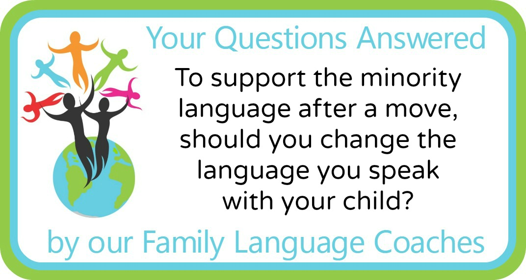 To support the minority language after a move, should you change the language you speak with your child?