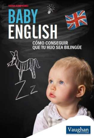 Baby English: Cómo conseguir que tu hijo sea bilingüe by Diana Sampredo