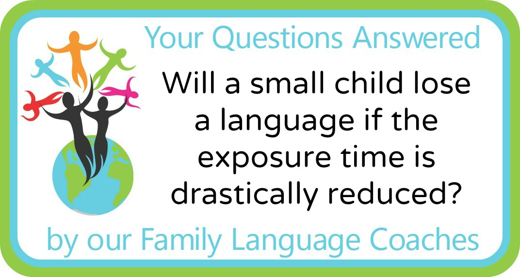 Q&A: Will a small child lose a language if the exposure time is drastically reduced?