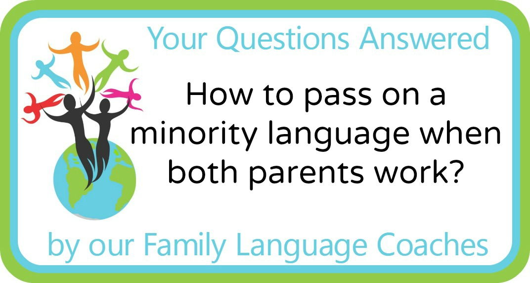 How to pass on a minority language when both parents work?