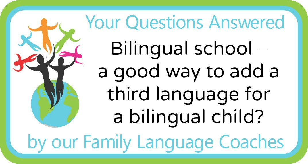 Bilingual school – a good way to add a third language for a bilingual child?