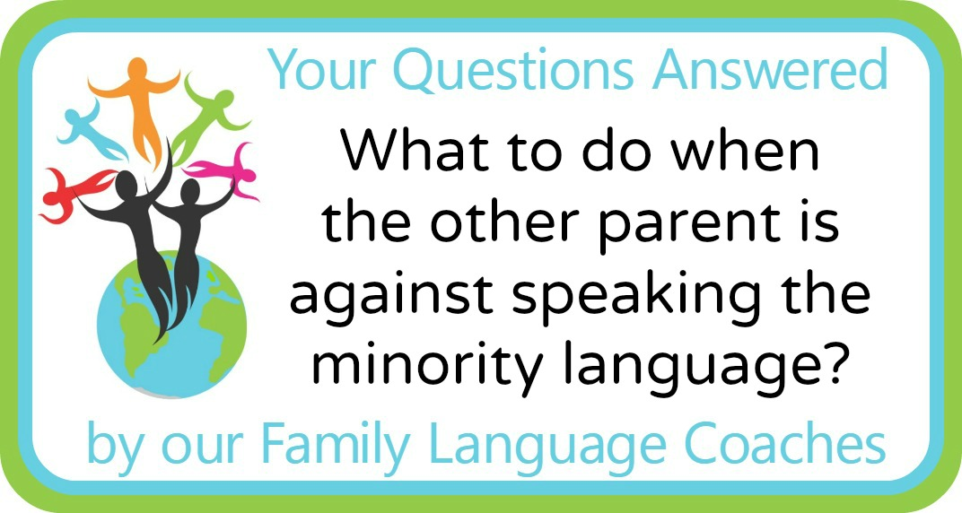 Q&A: What to do when the other parent is against speaking the minority language?