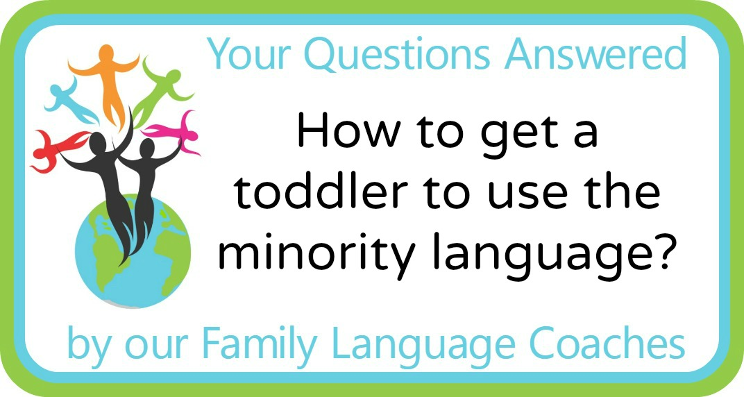 How to get a toddler to use the minority language?
