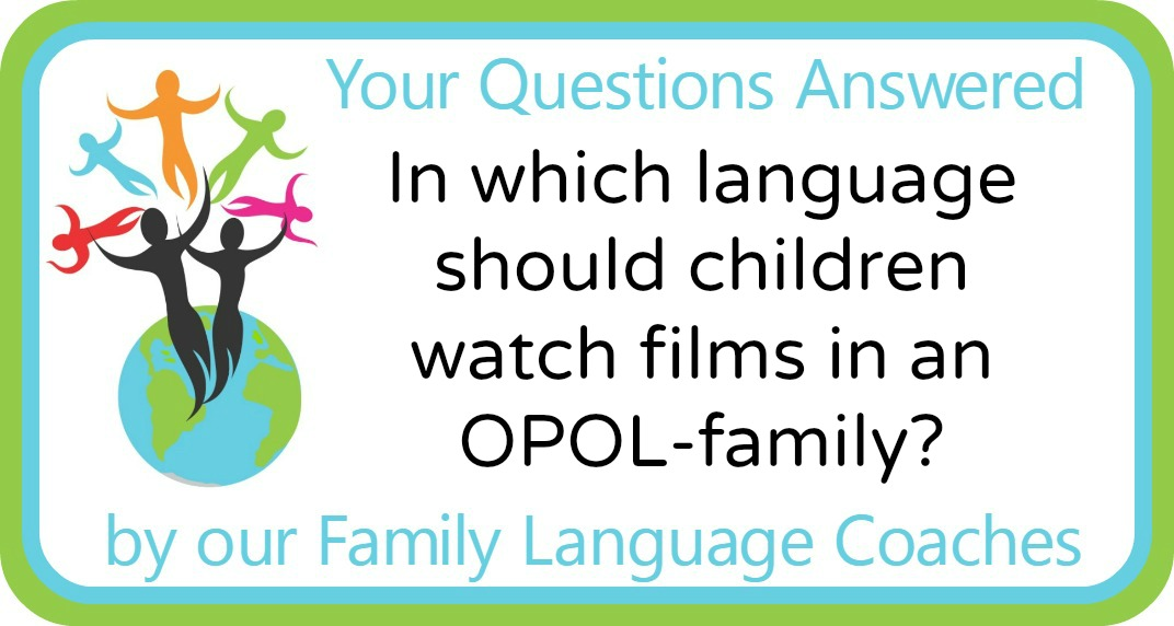 In which language should children watch films in an OPOL-family?