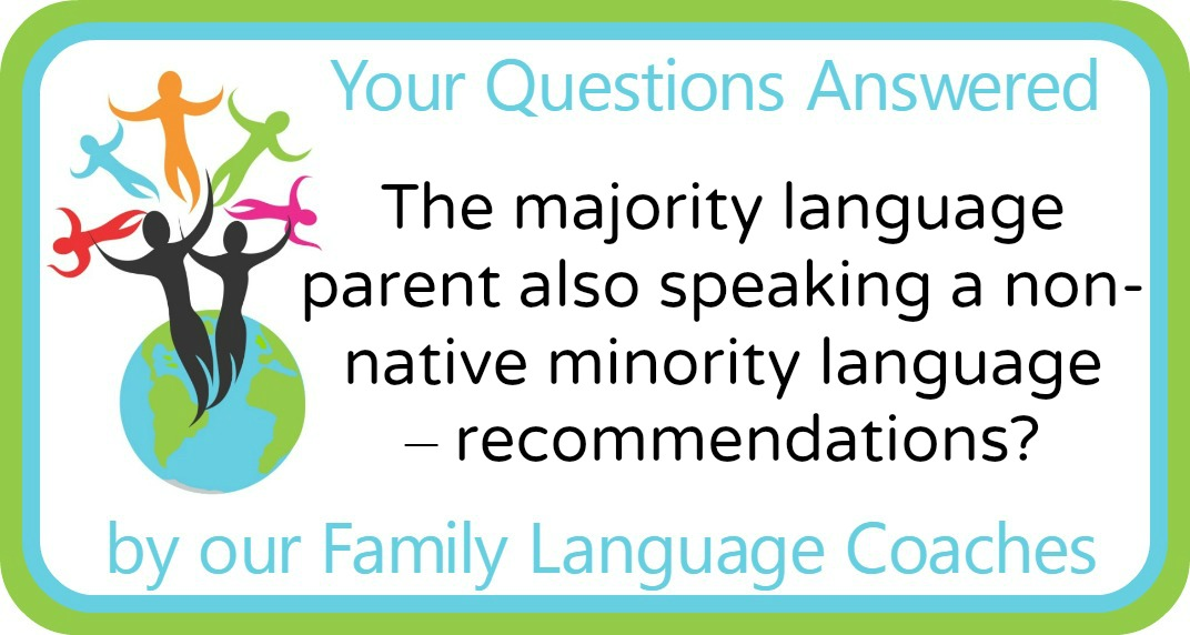 Q&A: The majority language parent also speaking a non-native minority language – recommendations?