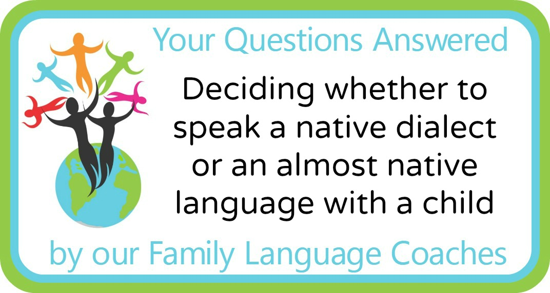 Deciding whether to speak a native dialect or an almost native language with a child