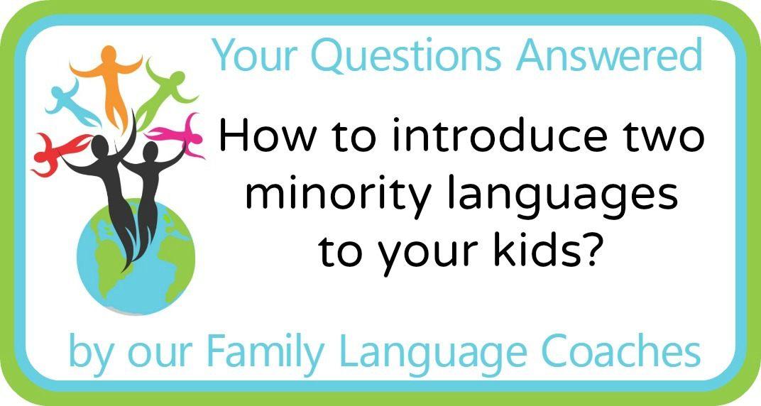 How to introduce two minority languages to your kids?