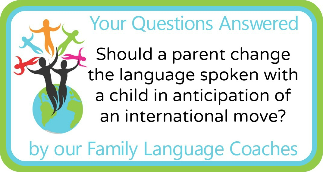 Should a parent change the language spoken with a child in anticipation of an international move?