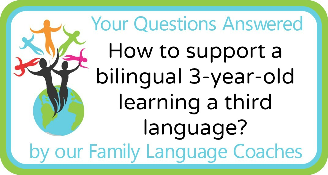 How to support a bilingual 3-year-old learning a third language?