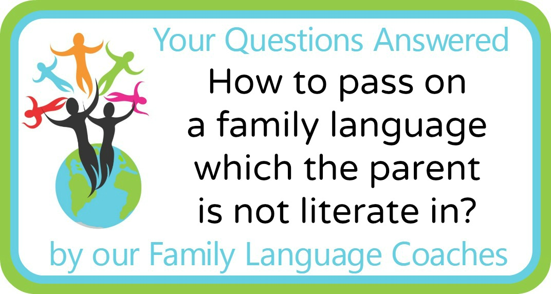 How to pass on a family language which the parent is not literate in?