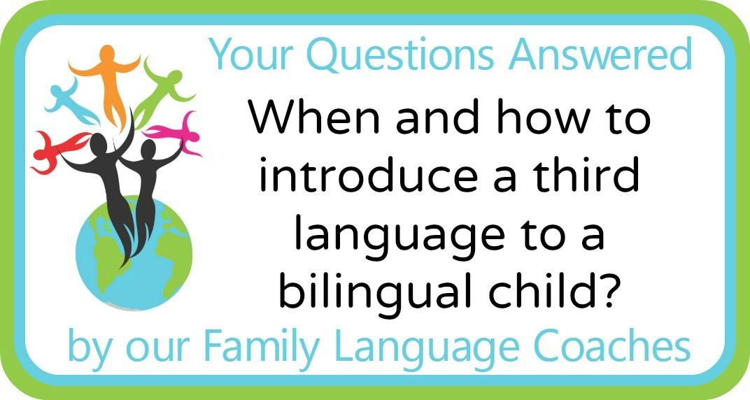 Q&A: When and how to introduce a third language to a bilingual child?