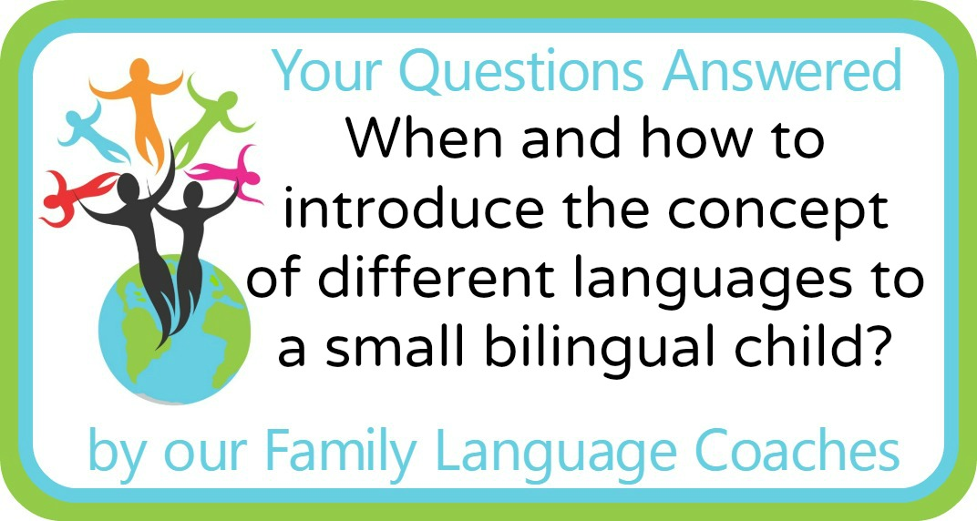 When and how to introduce the concept of different languages to a small bilingual child?