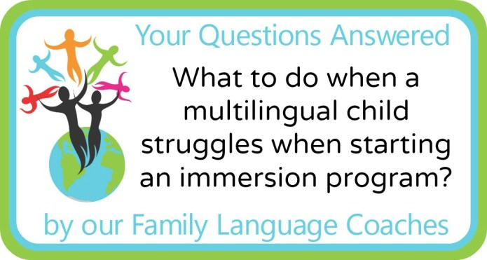 What to do when a multilingual child struggles when starting an immersion program?