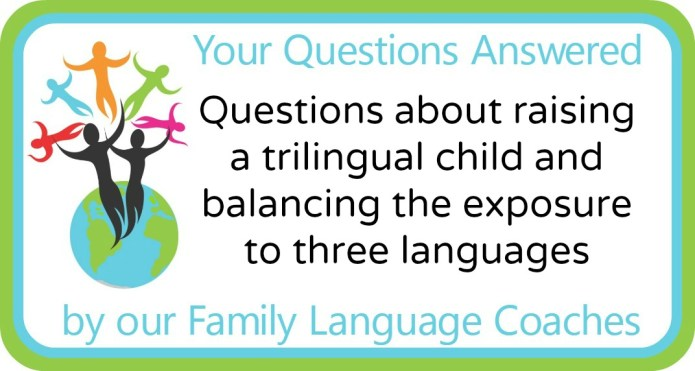 Questions about raising a trilingual child and balancing the exposure to three languages