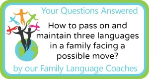 Q&A: How to pass on and maintain three languages in a family facing a possible move?