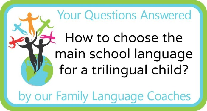 How to choose the main school language for a trilingual child?