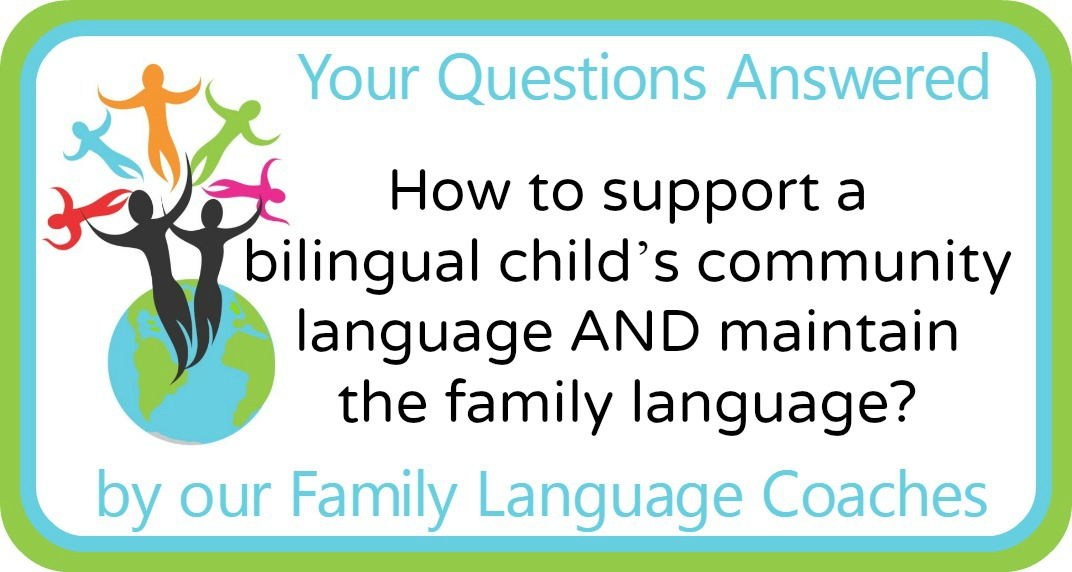 How to support a bilingual child's community language while maintaining the family language?