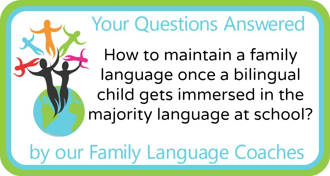 How to maintain a family language once a bilingual child gets immersed in the majority language?