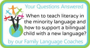 Q&A: When to teach literacy in the minority language and how to support a bilingual child with a new language?