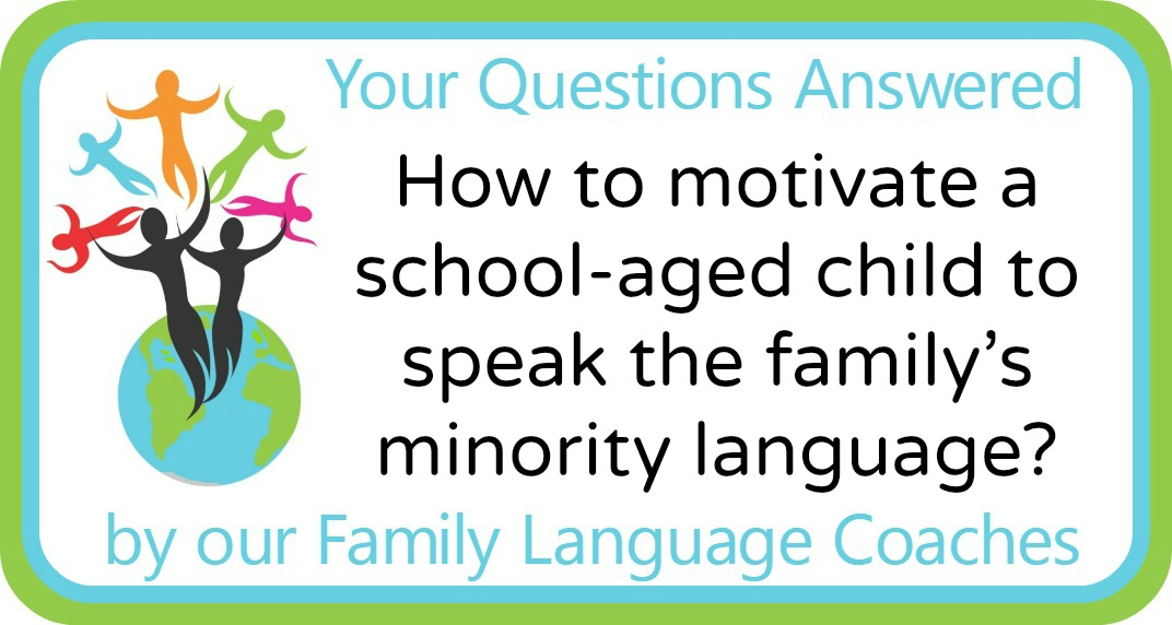 How to motivate a school-aged child to speak the family's minority language?