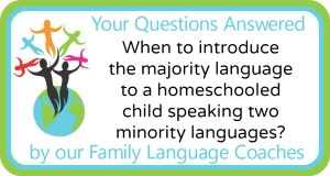 Q&A: When to introduce the majority language to a homeschooled child speaking two minority languages?