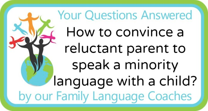 How to convince a reluctant parent to speak a minority language with a child?